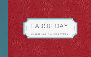 Labor Day by Carrie Lorig & Nick Sturm